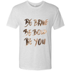 Image of Be Brave Be Bold Be You T'Shirt NL6010 Next Level Men's Triblend T-Shirt