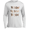 Image of Be Brave Be Bold Be You T'Shirt TST350LS Sport-Tek Tall LS Moisture Absorbing T-Shirt