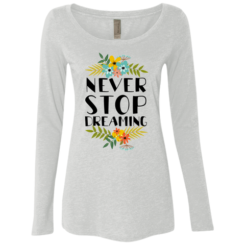 Never Stop Dreaming NL6731 Next Level Ladies' Triblend LS Scoop