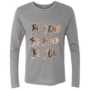 Image of Be Brave Be Bold Be You T'Shirt NL6071 Next Level Men's Triblend LS Crew