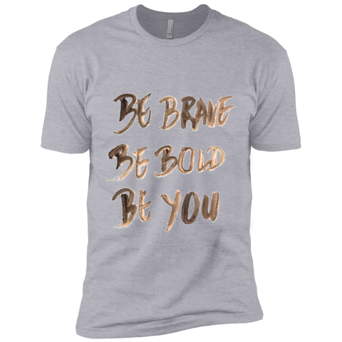 Be Brave Be Bold Be You T'Shirt NL3600 Next Level Premium Short Sleeve T-Shirt