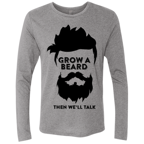 Grow A Beard Then We'll Talk NL6071 Next Level Men's Triblend LS Crew