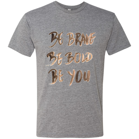 Be Brave Be Bold Be You T'Shirt NL6010 Next Level Men's Triblend T-Shirt