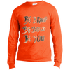 Image of Be Brave Be Bold Be You T'Shirt USA100LS Port & Co. LS Made in the US T-Shirt