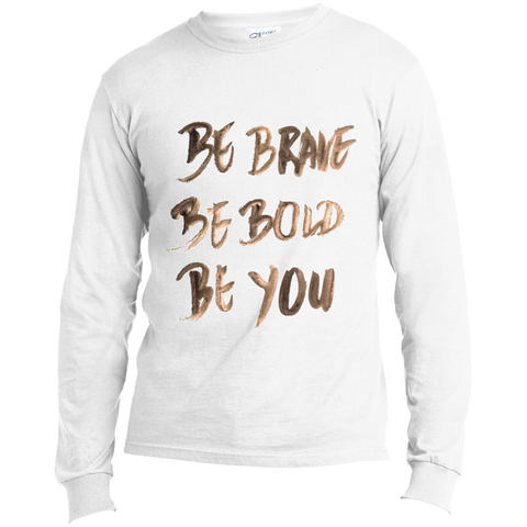 Be Brave Be Bold Be You T'Shirt USA100LS Port & Co. LS Made in the US T-Shirt