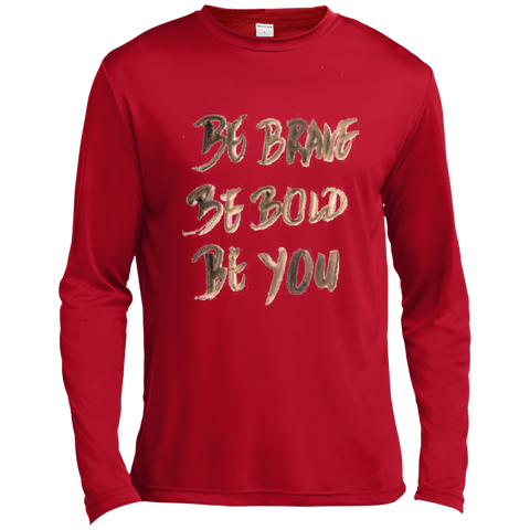 Be Brave Be Bold Be You T'Shirt TST350LS Sport-Tek Tall LS Moisture Absorbing T-Shirt