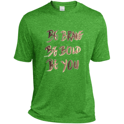 Be Brave Be Bold Be You T'Shirt TST360 Sport-Tek Tall Heather Dri-Fit Moisture-Wicking T-Shirt