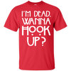 Image of I'm Dead Wanna Hook Up Cotton T-Shirt