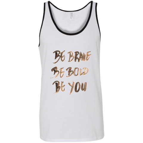 Be Brave Be Bold Be You T'Shirt 3480 Bella + Canvas Unisex Tank