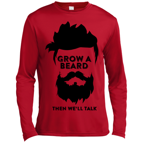 Grow A Beard Then We'll Talk ST350LS Spor-Tek LS Moisture Absorbing T-Shirt