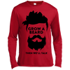 Image of Grow A Beard Then We'll Talk ST350LS Spor-Tek LS Moisture Absorbing T-Shirt