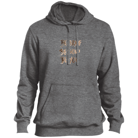 Be Brave Be Bold Be You T'Shirt TST254 Sport-Tek Tall Pullover Hoodie