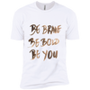 Image of Be Brave Be Bold Be You T'Shirt NL3600 Next Level Premium Short Sleeve T-Shirt