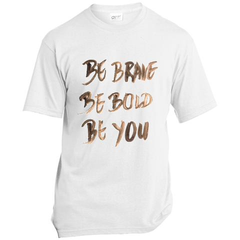 Be Brave Be Bold Be You T'Shirt USA100 Port & Co. Made in the USA Unisex T-Shirt
