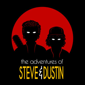 The Adventure of Steve and Dustin