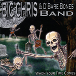 Big Chris & D'Bare Bones Band - When Your Time Comes [CD]