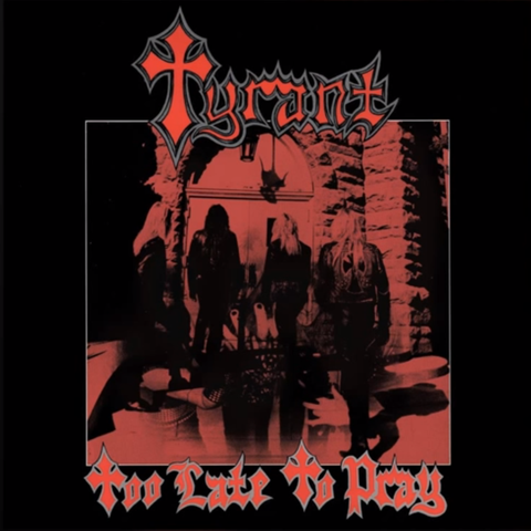 Tyrant - Too Late To Pray [CD]