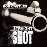 Rob Castles - Straight Shot [CD]