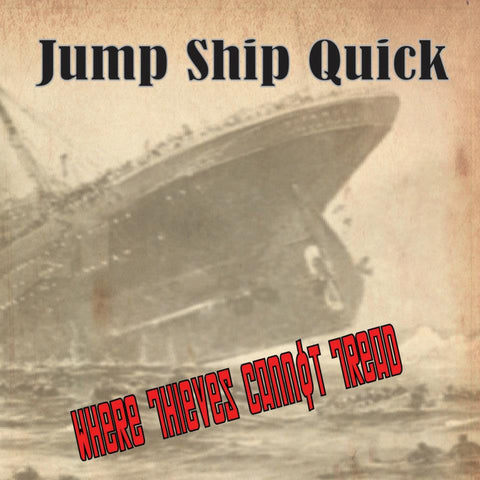 Jump Ship Quick - Where Thieves Cannot Tread [CD]