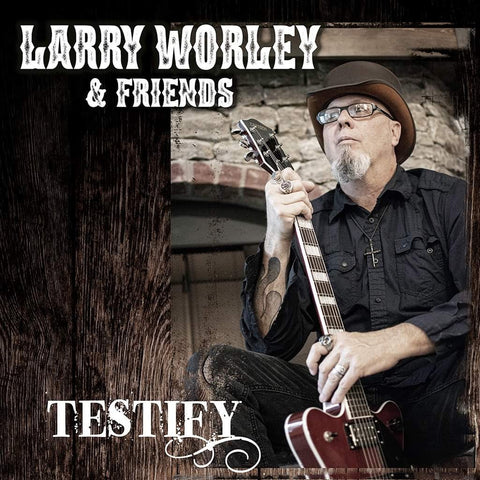 Larry Worley & Friends - TESTIFY
