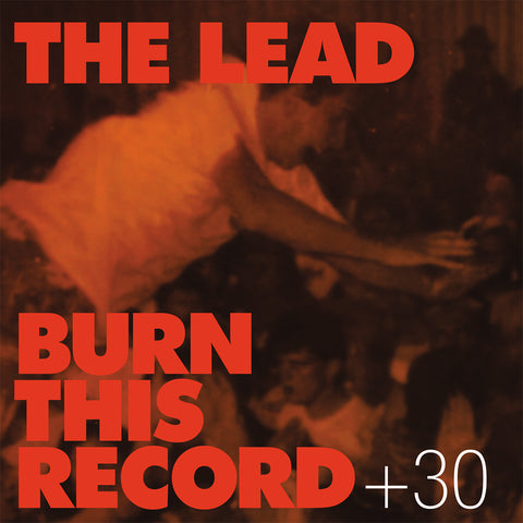 The Lead - Burn This Record + 30 (30th Anniversary Remaster + Bonus)