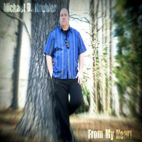 Michael D. Koehler - From My Heart [CD]