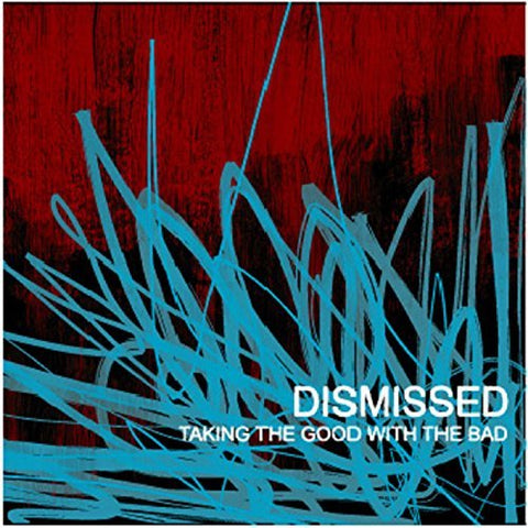 Dismissed - Taking The Good With The Bad [CD]