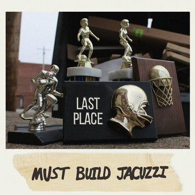 Must Build Jacuzzi - Last Place [CD]