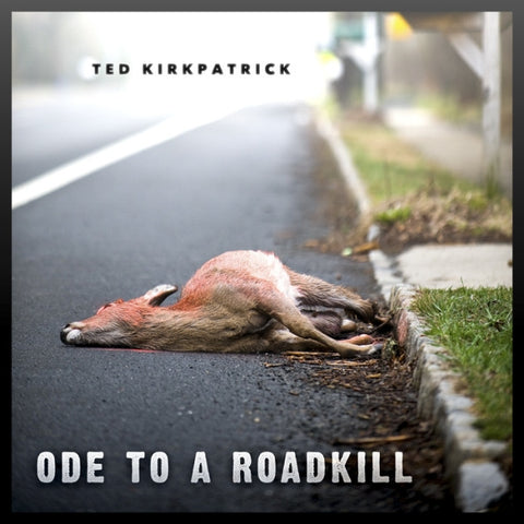 Ted Kirkpatrick - Ode To A Roadkill [CD]