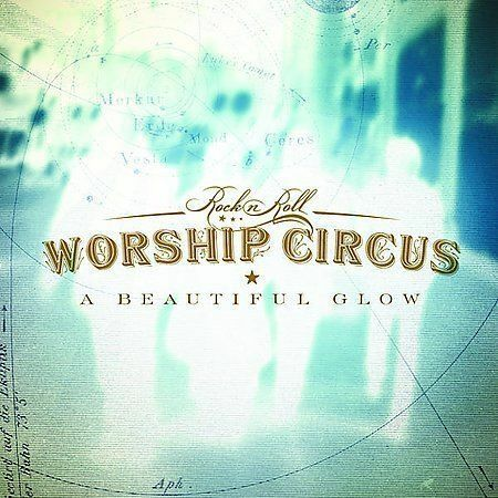 Rock n Roll Worship Circus - A Beautiful Glow