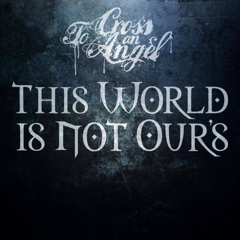 To Cross An Angel - This World Is Not Ours [CD]