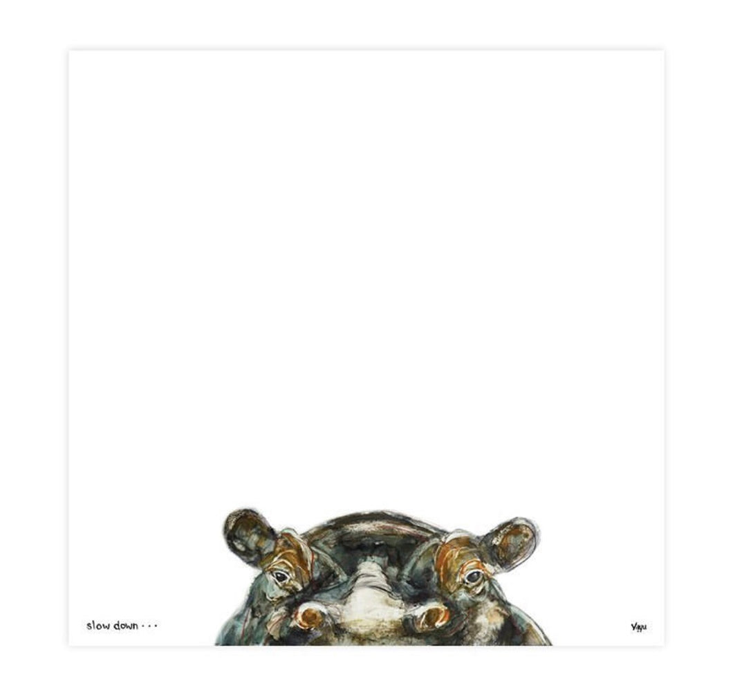 Print ~ Hippo ~ 'Slow Down'