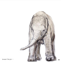 Load image into Gallery viewer, Print ~ Elephant ~ 'Because I Love You'