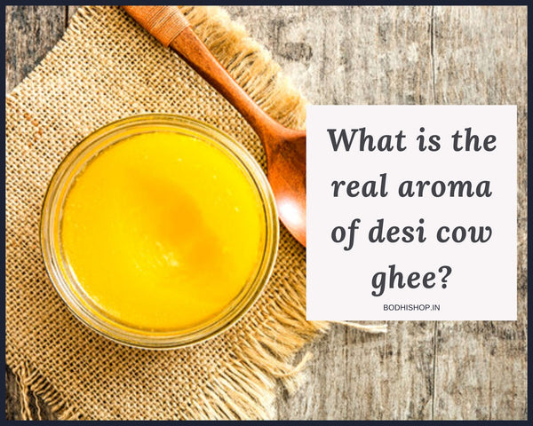 What is the real aroma of Desi Cow Ghee?
