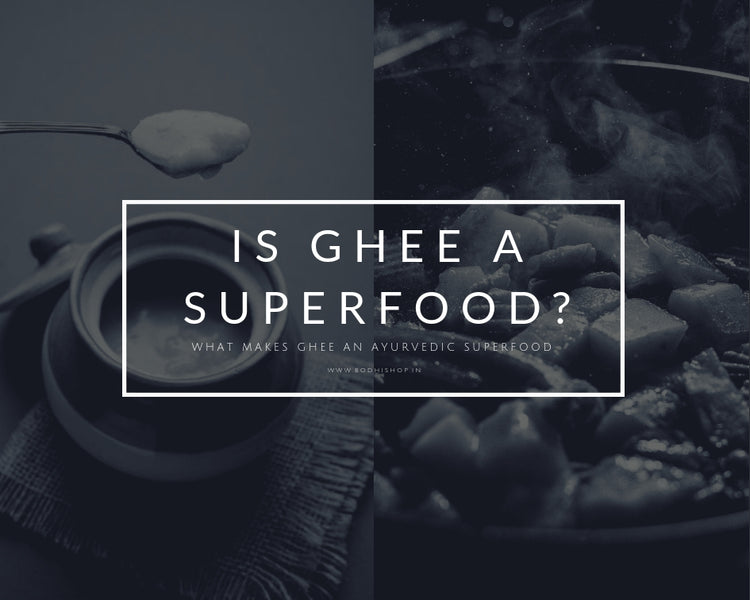 What makes ghee an Ayurvedic superfood