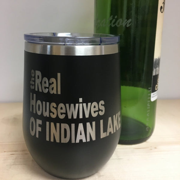 The Real Housewives of Your Town Stemless Wine Engraved Tumbler. - C & A Engraving and Gifts