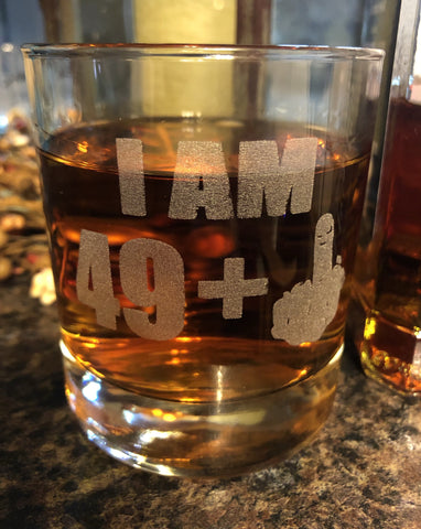Bourbon Glass 50th or 60th Birthday. I Am 49 Plus or 59 Plus Middle Finger. Engraved Flip Off Whiskey Glass. - C & A Engraving and Gifts