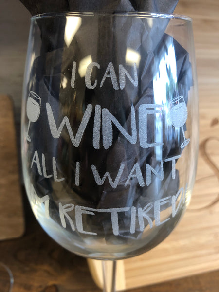 Retired Wine Glass. I Can Wine All I Want. - C & A Engraving and Gifts