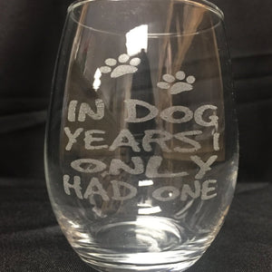 Stemless Wine Glass In Dog Years I Only Had One - C & A Engraving and Gifts