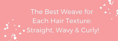 Hair Weave Textures..How do you choose the right one?