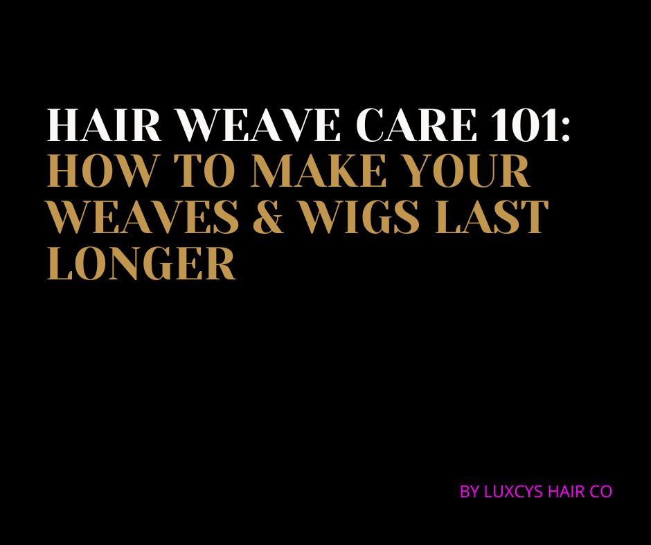 FREEBIE! Hair Weave Guide: How To Make Your Weaves & Wigs Last Longer