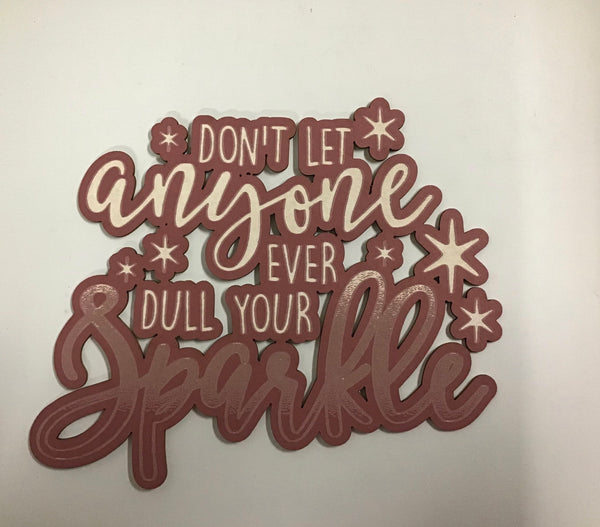 Scrap Collections - Don't let anyone ever dull your sparkle Cut Out