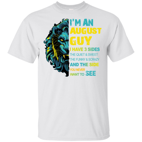 I'm An August Guy I Have 3 Sides Shirt