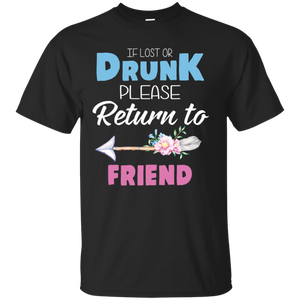 if lost or drunk please return to my friend Shirt