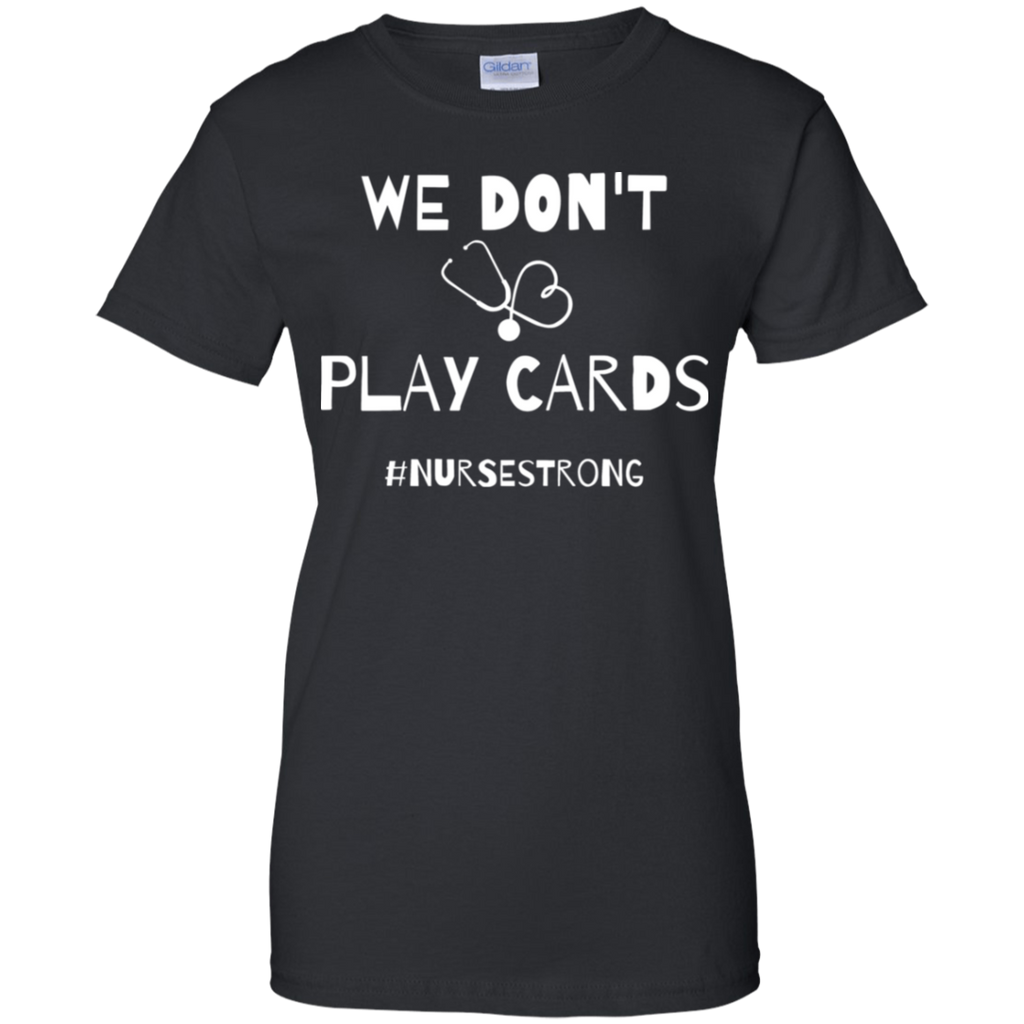 We Don't Play Cards Nurse _ Nurse Strong Shirt-Gift Style