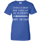 There Is Only One Thing We Say To Death Not To Day Shirt-Gift Style