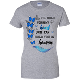 I'll Hold You In My Heart Until I Can Hold You In Heaven Shirt-Gift Style