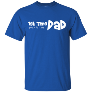 1st Time Dad - Pray for me - Funny Saying Father Daddy Shirt