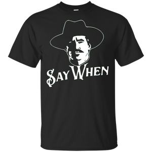 Say When Tombstone Shirt