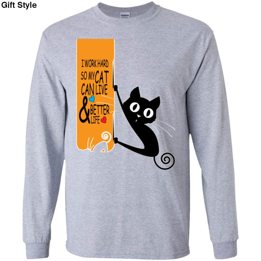 I Work Hard So My Cat Can Live And Better Life Shirt-Gift Style